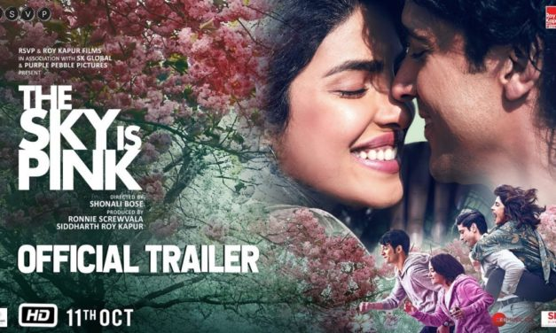 The Sky is Pink Movie Trailer – Release Date 11th October 2019